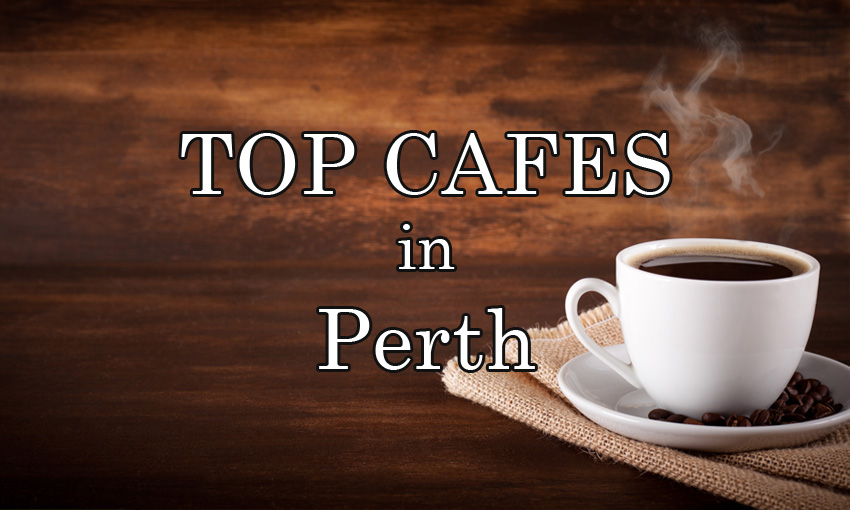Top Cafes in Perth 2017